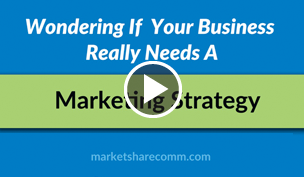 Wondering If Your Business Really Needs A Marketing Strategy?