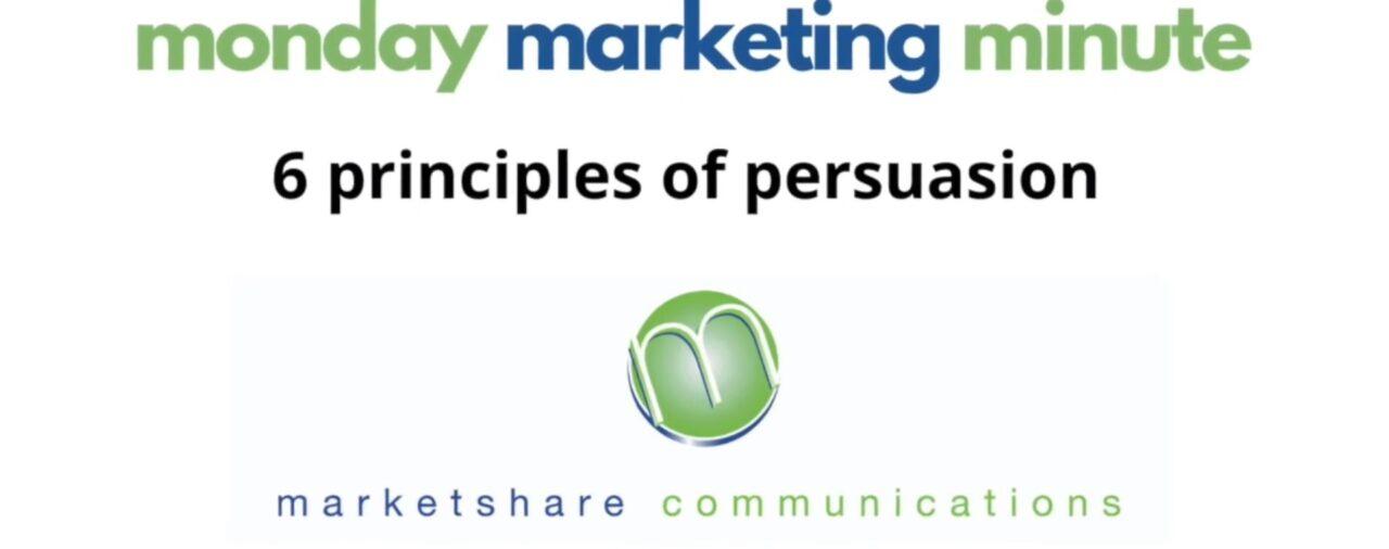 6 Principles of Persuasions - Monday Marketing Minute